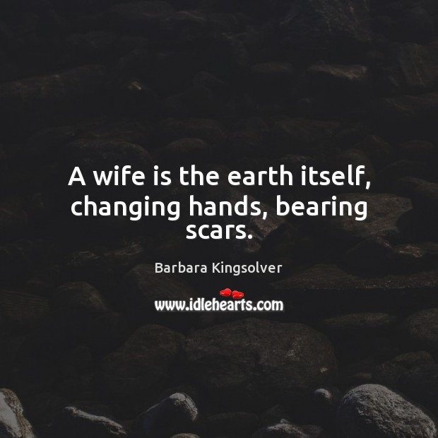 Image, A wife is the earth itself, changing hands, bearing scars.