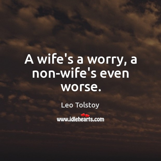 Image, A wife's a worry, a non-wife's even worse.