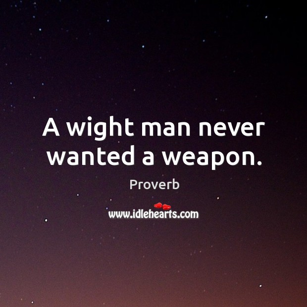 A wight man never wanted a weapon. Image