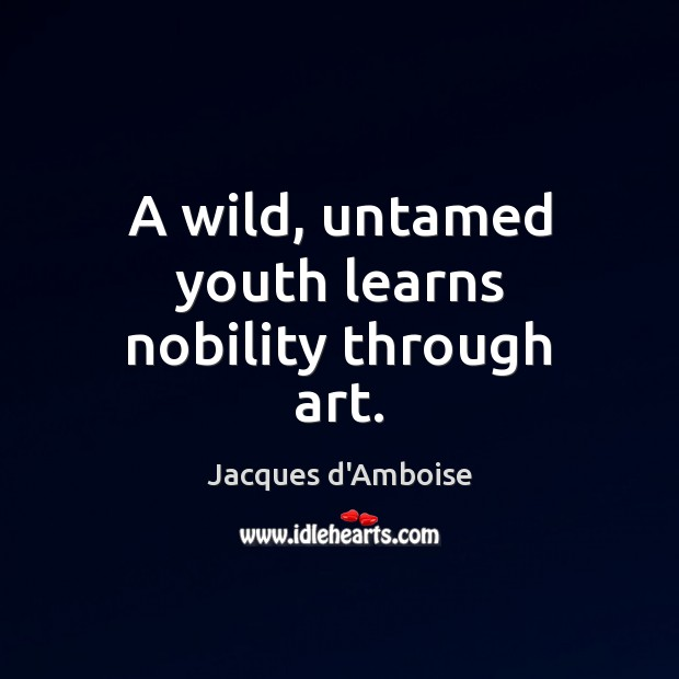 A wild, untamed youth learns nobility through art. Image