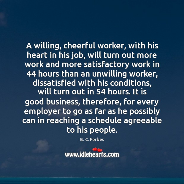 A willing, cheerful worker, with his heart in his job, will turn Image