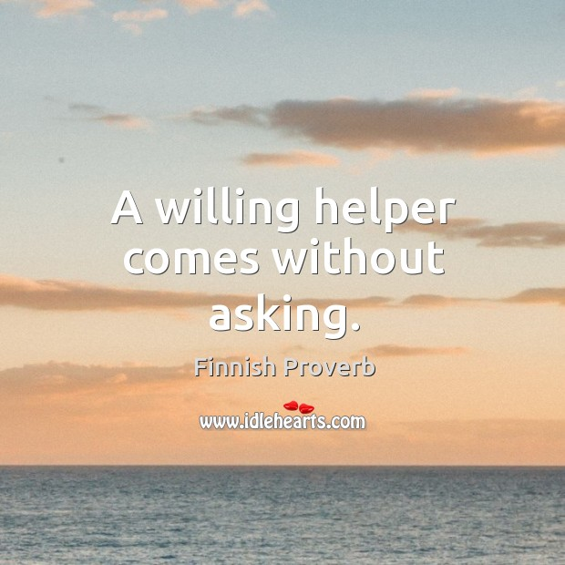 A willing helper comes without asking. Finnish Proverbs Image