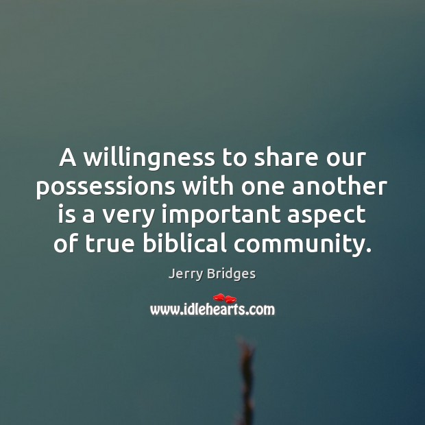 Jerry Bridges Picture Quote image saying: A willingness to share our possessions with one another is a very