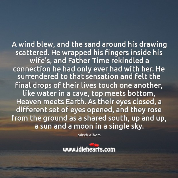 A wind blew, and the sand around his drawing scattered. He wrapped Mitch Albom Picture Quote