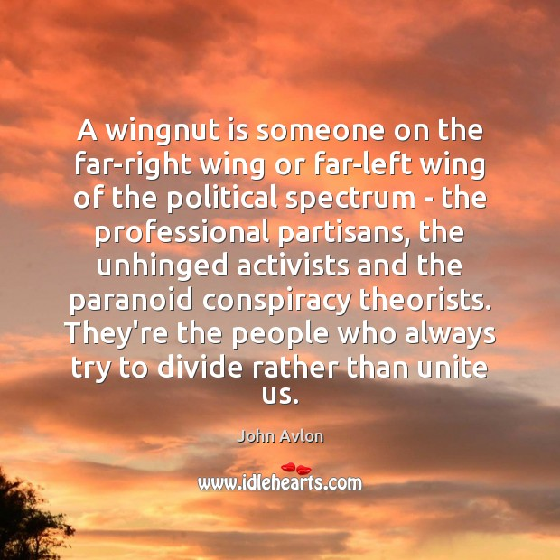 A wingnut is someone on the far-right wing or far-left wing of John Avlon Picture Quote