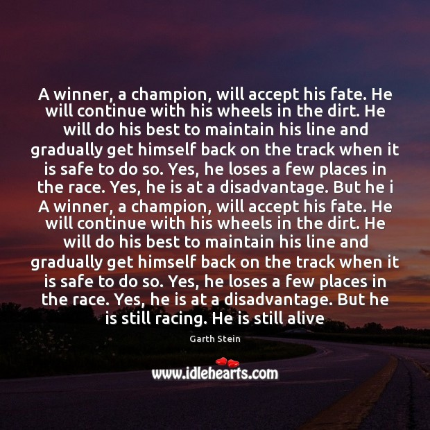 A winner, a champion, will accept his fate. He will continue with Garth Stein Picture Quote