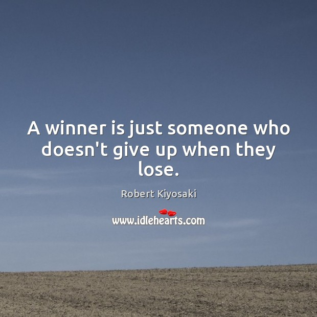 A winner is just someone who doesn't give up when they lose. Image