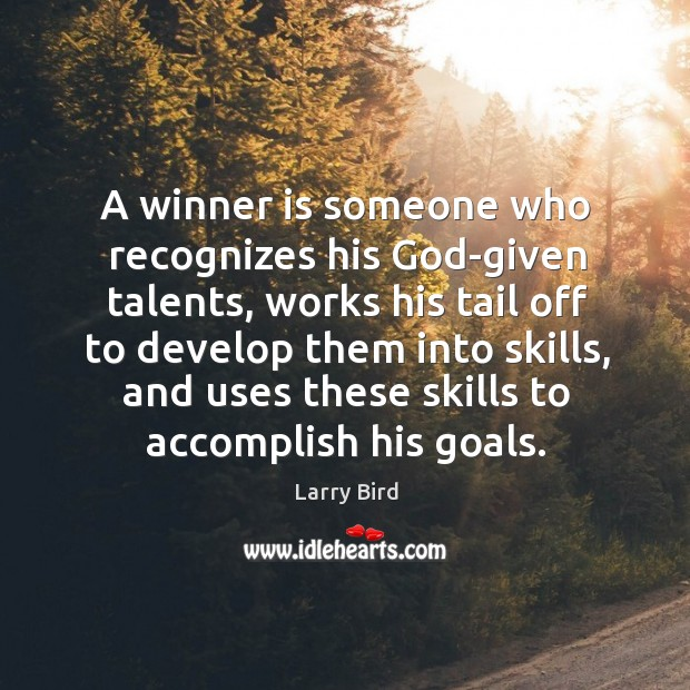 A winner is someone who recognizes his God-given talents, works his tail off to develop Larry Bird Picture Quote