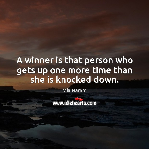 Image, A winner is that person who gets up one more time than she is knocked down.