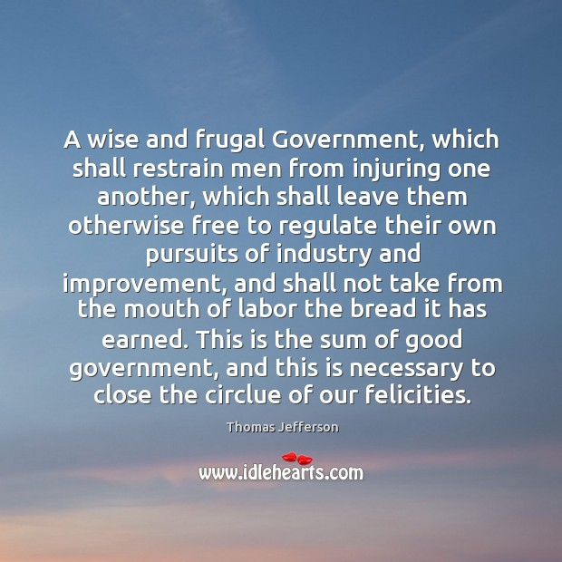 A wise and frugal government, which shall restrain men from injuring one another Image