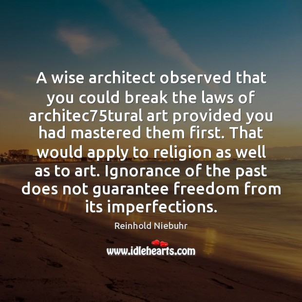 Image, A wise architect observed that you could break the laws of architec75