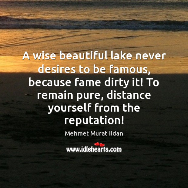 Image, A wise beautiful lake never desires to be famous, because fame dirty