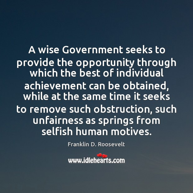 A wise Government seeks to provide the opportunity through which the best Franklin D. Roosevelt Picture Quote
