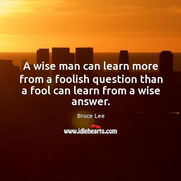 Image, A wise man can learn more from a foolish question than a fool can learn from a wise answer.