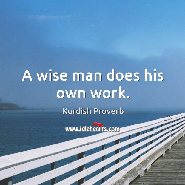 A wise man does his own work. Kurdish Proverbs Image
