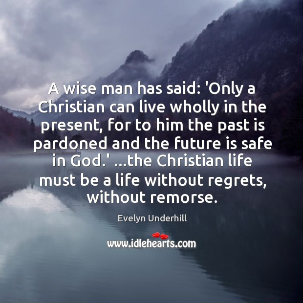 A wise man has said: 'Only a Christian can live wholly in Image