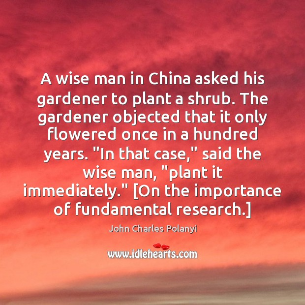 A wise man in China asked his gardener to plant a shrub. John Charles Polanyi Picture Quote