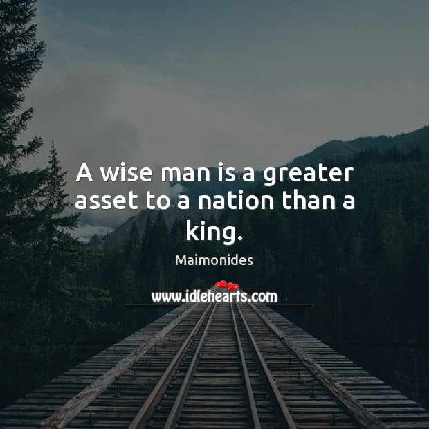 A wise man is a greater asset to a nation than a king. Image