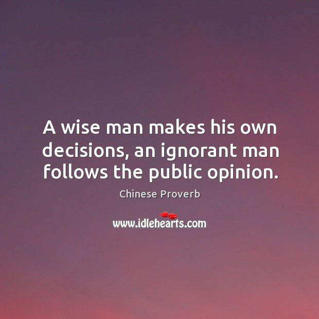 A wise man makes his own decisions. Image
