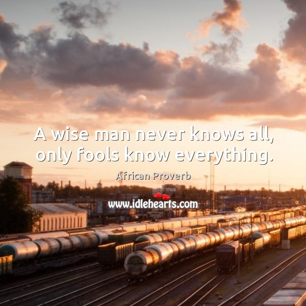 A wise man never knows all, only fools know everything. Image