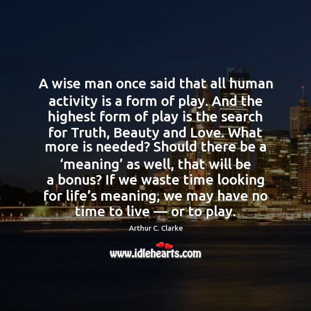 Image, A wise man once said that all human activity is a form