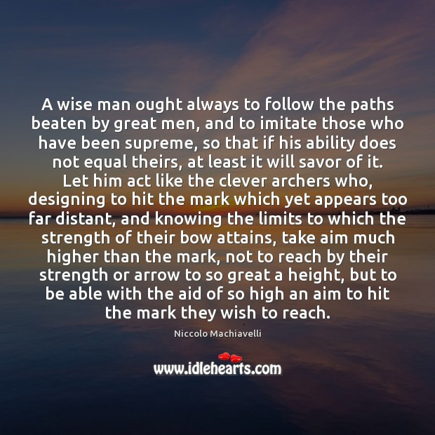 Image, A wise man ought always to follow the paths beaten by great