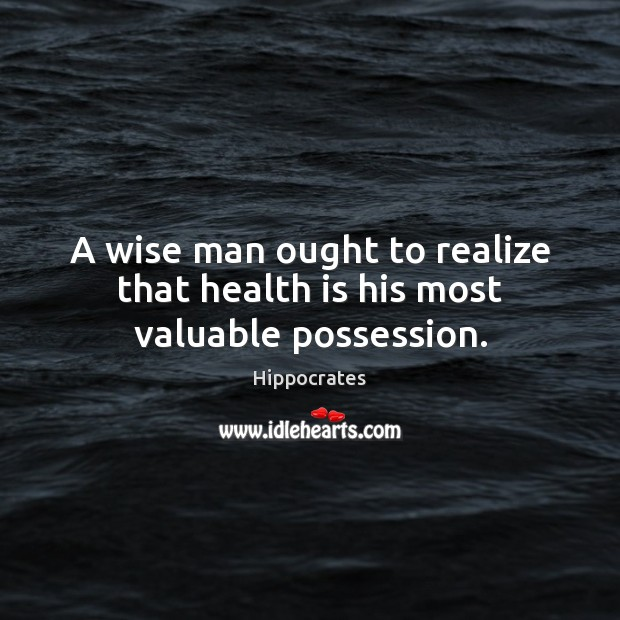 Image, A wise man ought to realize that health is his most valuable possession.