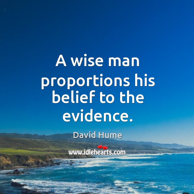 A wise man proportions his belief to the evidence. David Hume Picture Quote