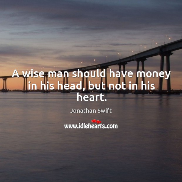 Image, A wise man should have money in his head, but not in his heart.