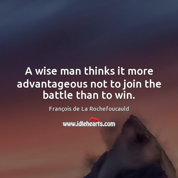 Image, A wise man thinks it more advantageous not to join the battle than to win.