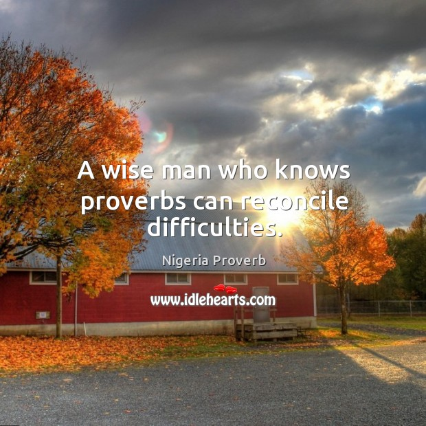 A wise man who knows proverbs can reconcile difficulties. Nigeria Proverbs Image