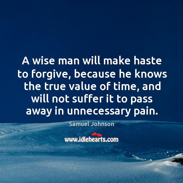 Image, A wise man will make haste to forgive, because he knows the true value of time