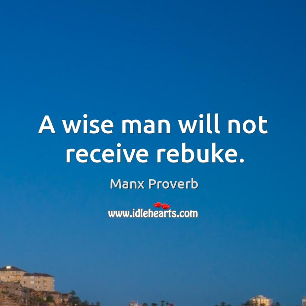 A wise man will not receive rebuke. Manx Proverbs Image