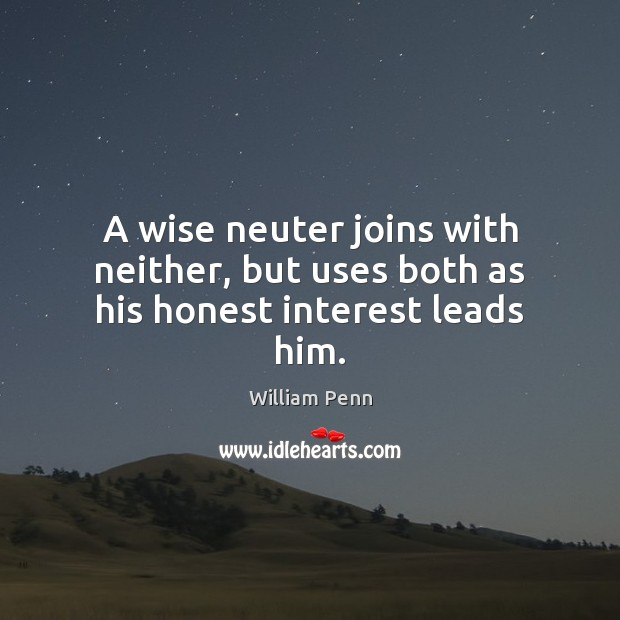 Image, A wise neuter joins with neither, but uses both as his honest interest leads him.
