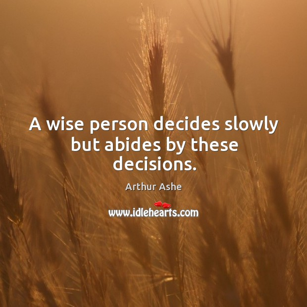 Image, A wise person decides slowly but abides by these decisions.