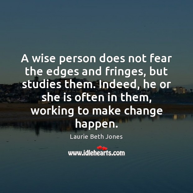 A wise person does not fear the edges and fringes, but studies Laurie Beth Jones Picture Quote