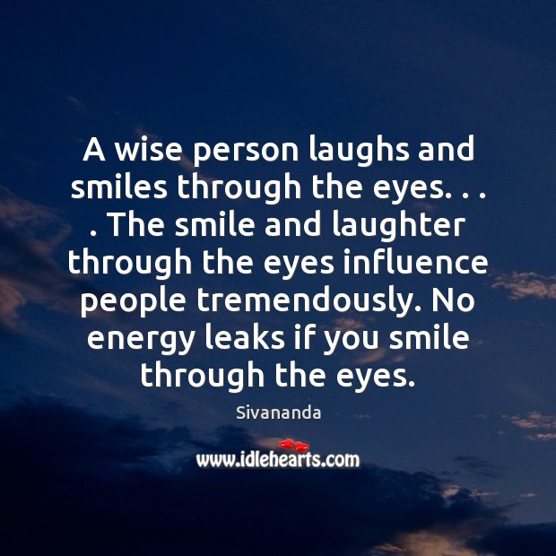 A wise person laughs and smiles through the eyes. . . . The smile and Image