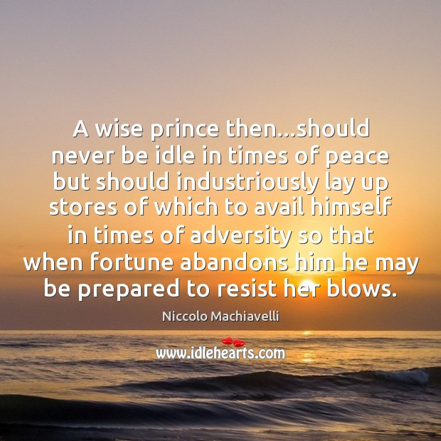 Image, A wise prince then…should never be idle in times of peace