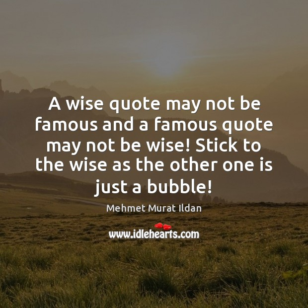 Image, A wise quote may not be famous and a famous quote may