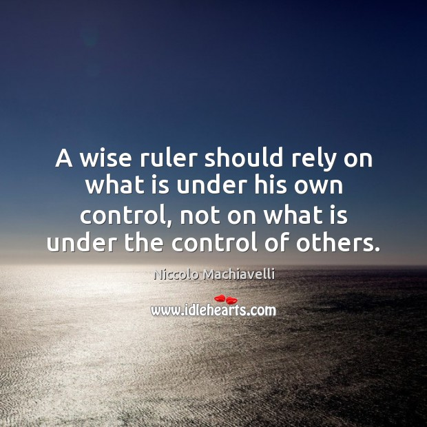 Image, A wise ruler should rely on what is under his own control,