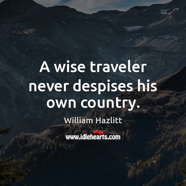 Image, A wise traveler never despises his own country.