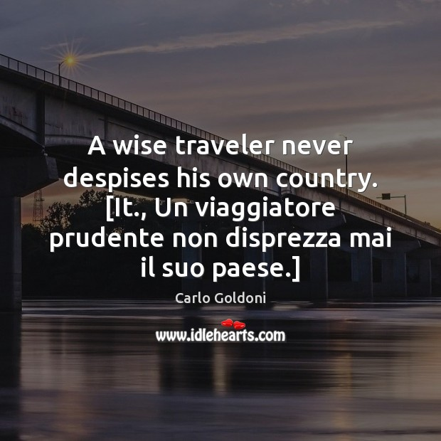 Image, A wise traveler never despises his own country. [It., Un viaggiatore prudente