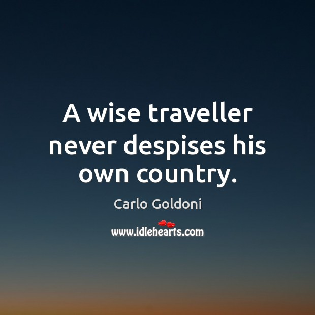 Image, A wise traveller never despises his own country.