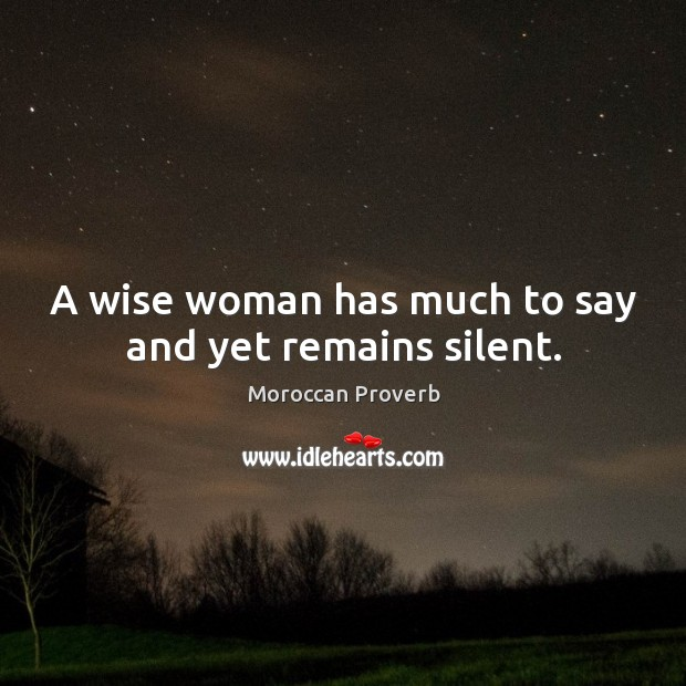 A wise woman has much to say and yet remains silent. Image