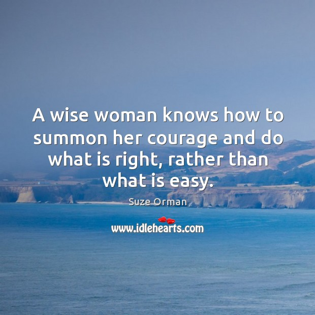 A wise woman knows how to summon her courage and do what Image