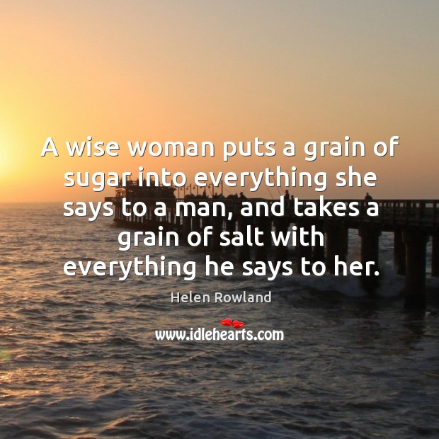 Image, A wise woman puts a grain of sugar into everything she says to a man