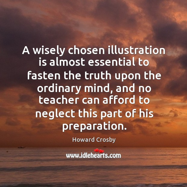 A wisely chosen illustration is almost essential to fasten the truth upon the ordinary mind Image