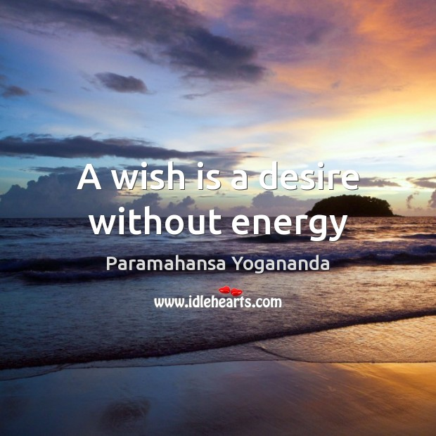 A wish is a desire without energy Paramahansa Yogananda Picture Quote