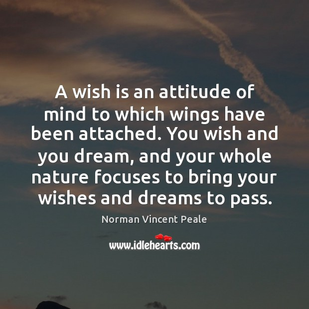 A wish is an attitude of mind to which wings have been Norman Vincent Peale Picture Quote