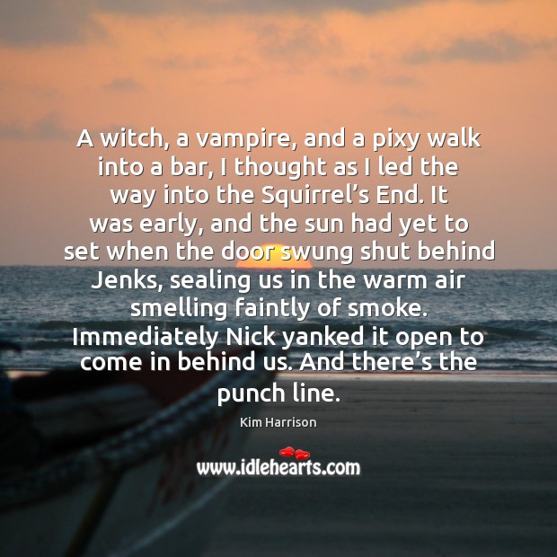 A witch, a vampire, and a pixy walk into a bar, I Kim Harrison Picture Quote
